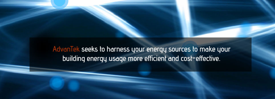 Advantek seeks to harness your energy sources to make your building energy usage more efficient and cost-effective.